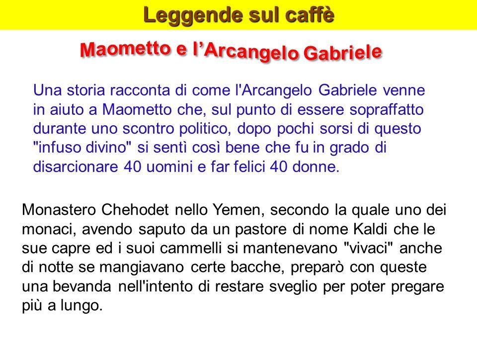 Leggende sul caffè Una storia racconta di come l'Arcangelo Gabriele venne in aiuto a Maometto che, sul punto di essere sopraffatto durante uno scontro