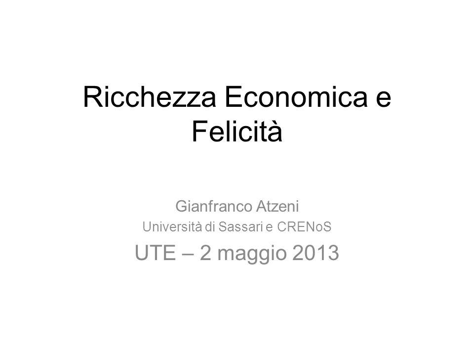 Ricchezza Economica e Felicità Gianfranco Atzeni Università di Sassari e CRENoS UTE – 2 maggio 2013