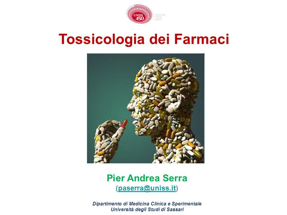 Tossicologia dei Farmaci Pier Andrea Serra (paserra@uniss.it)paserra@uniss.it Dipartimento di Medicina Clinica e Sperimentale Università degli Studi d