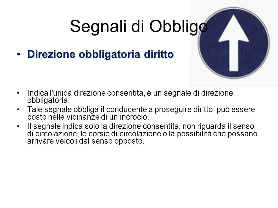 Segnali di Obbligo Passaggio obbligatorio a destraPassaggio obbligatorio a destra Presuppone la presenza di un ostacolo.