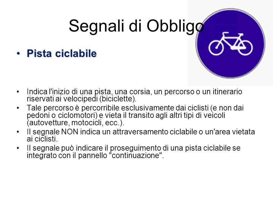 Segnali di Obbligo Pista ciclabilePista ciclabile Indica l'inizio di una pista, una corsia, un percorso o un itinerario riservati ai velocipedi (bicic