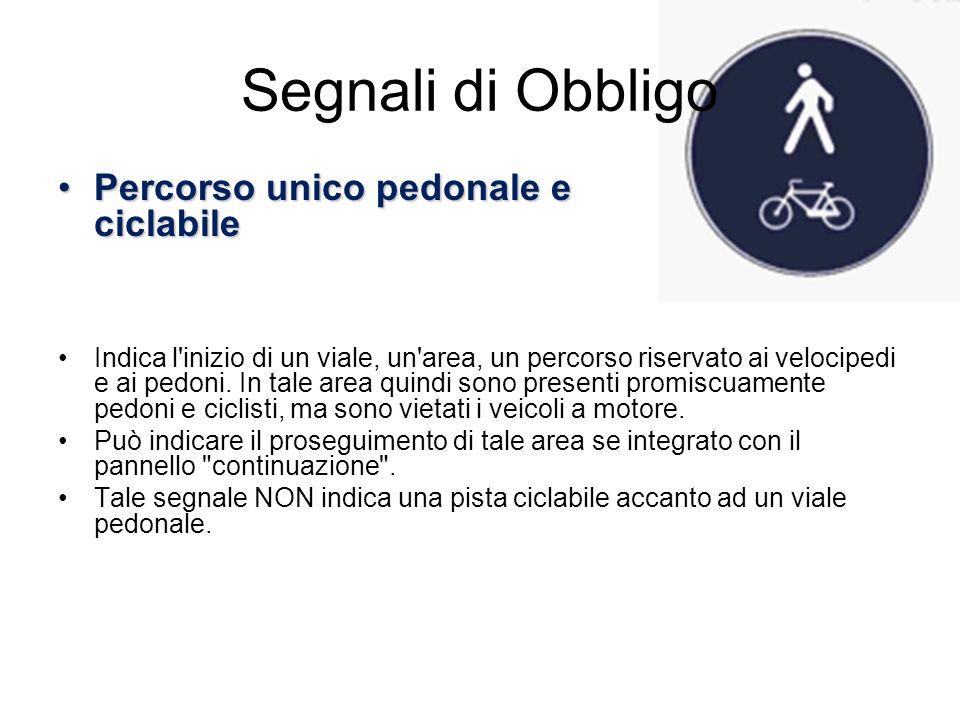 Segnali di Obbligo Percorso unico pedonale e ciclabilePercorso unico pedonale e ciclabile Indica l'inizio di un viale, un'area, un percorso riservato