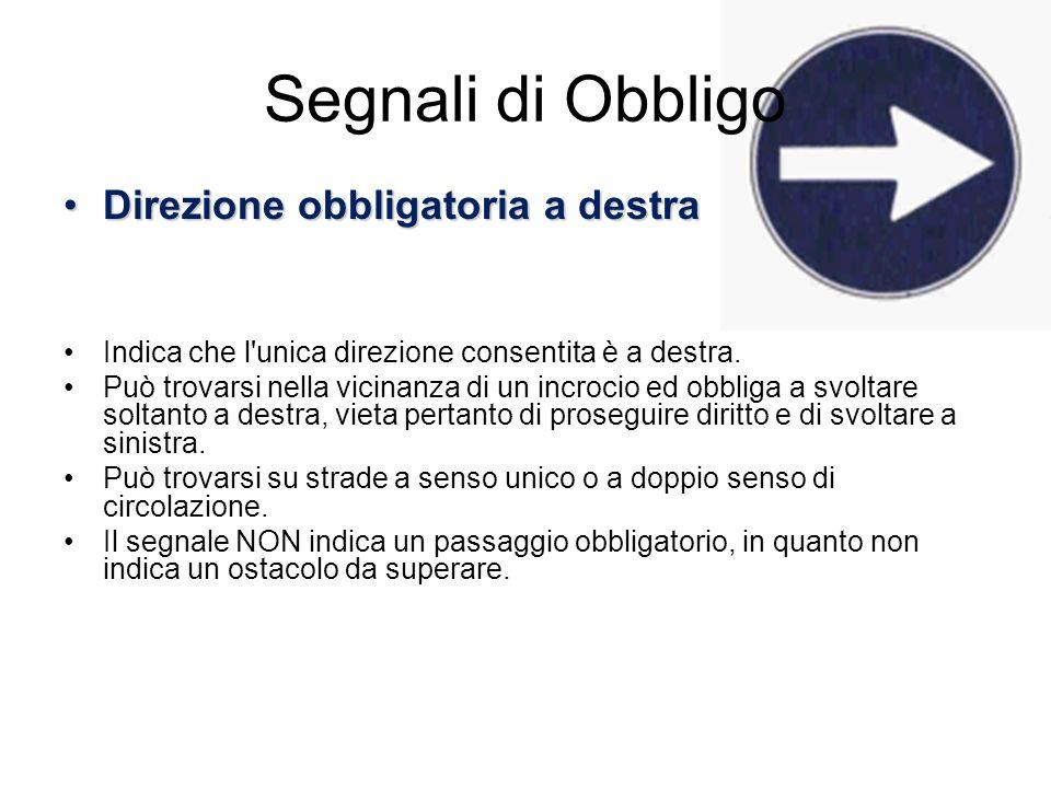 Segnali di Obbligo Direzione obbligatoria a destraDirezione obbligatoria a destra Indica che l'unica direzione consentita è a destra. Può trovarsi nel