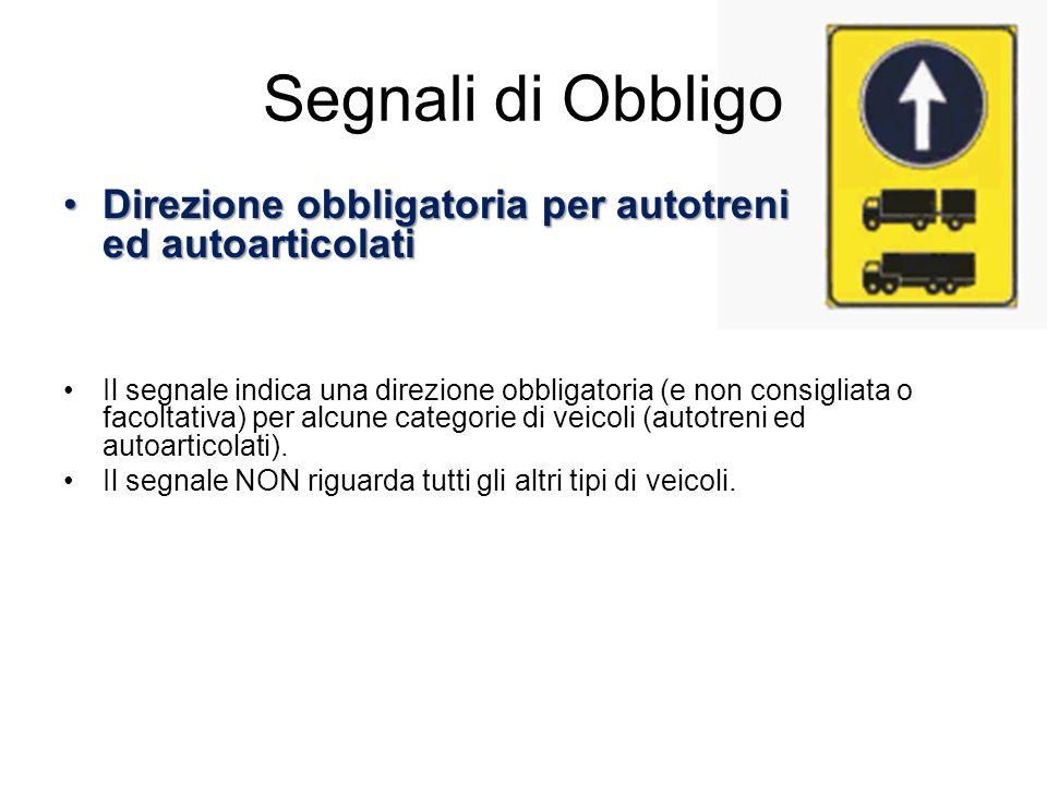 Segnali di Obbligo Preavviso di deviazione obbligatoria per autocarri in transitoPreavviso di deviazione obbligatoria per autocarri in transito Il segnale preavvisa alla categoria di veicoli indicati in figura una direzione obbligatoria.