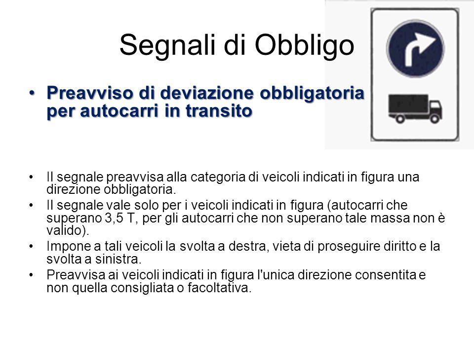 Segnali di Obbligo Preavviso di deviazione obbligatoria per autocarri in transitoPreavviso di deviazione obbligatoria per autocarri in transito Il seg