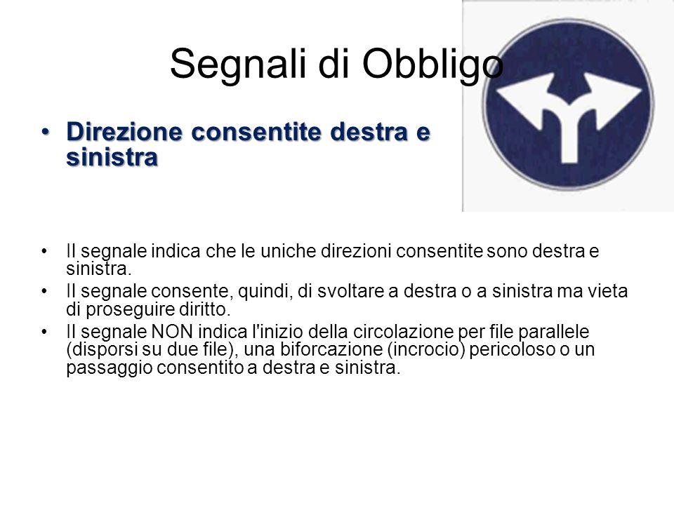 Segnali di Obbligo Direzioni consentite diritto e destraDirezioni consentite diritto e destra Il segnale indica che le uniche direzioni consentite sono destra e diritto.