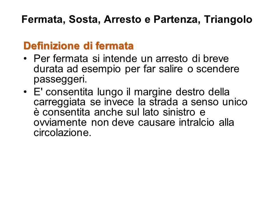 Definizione di fermata Per fermata si intende un arresto di breve durata ad esempio per far salire o scendere passeggeri.
