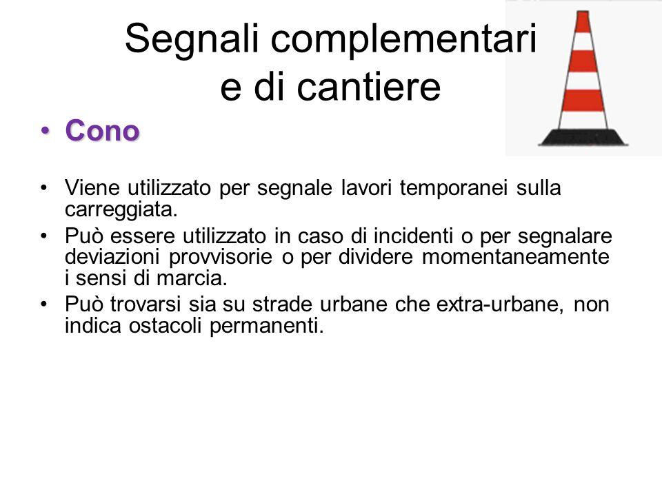 Segnali complementari e di cantiere ConoCono Viene utilizzato per segnale lavori temporanei sulla carreggiata. Può essere utilizzato in caso di incide