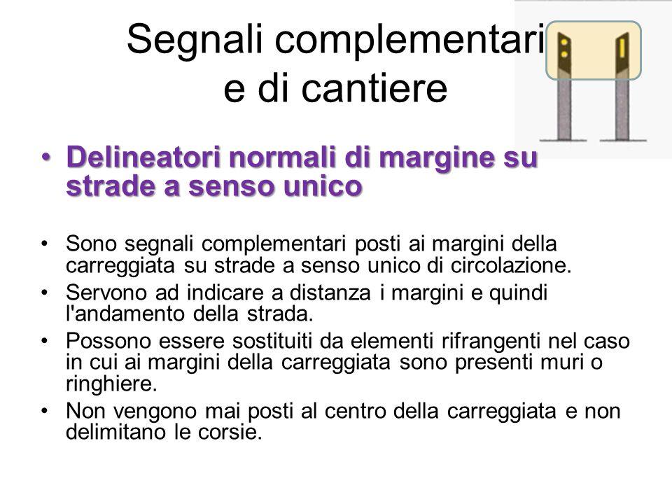 Segnali complementari e di cantiere Delineatori normali di margine su strade a senso unicoDelineatori normali di margine su strade a senso unico Sono