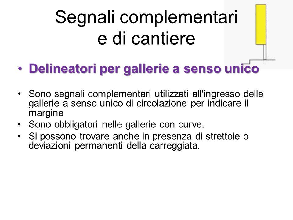 Segnali complementari e di cantiere Delineatori per gallerie a senso unicoDelineatori per gallerie a senso unico Sono segnali complementari utilizzati