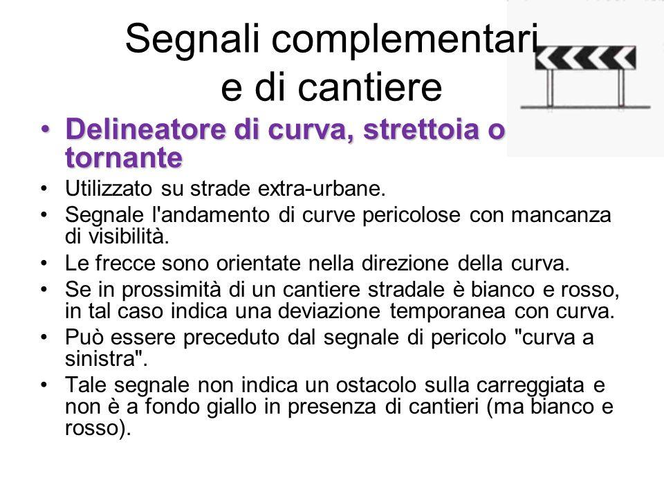 Segnali complementari e di cantiere Delineatore di curva, strettoia o tornanteDelineatore di curva, strettoia o tornante Utilizzato su strade extra-ur