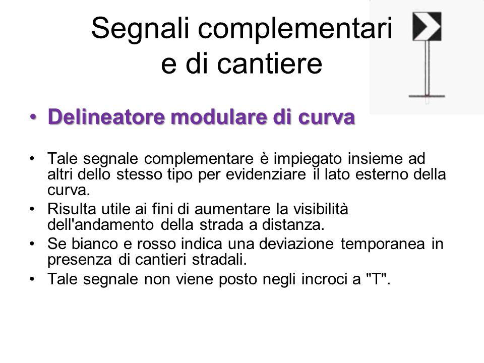 Segnali complementari e di cantiere Delineatore modulare di curvaDelineatore modulare di curva Tale segnale complementare è impiegato insieme ad altri