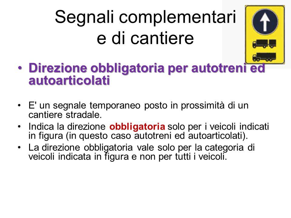 Segnali complementari e di cantiere Direzione obbligatoria per autotreni ed autoarticolatiDirezione obbligatoria per autotreni ed autoarticolati E' un