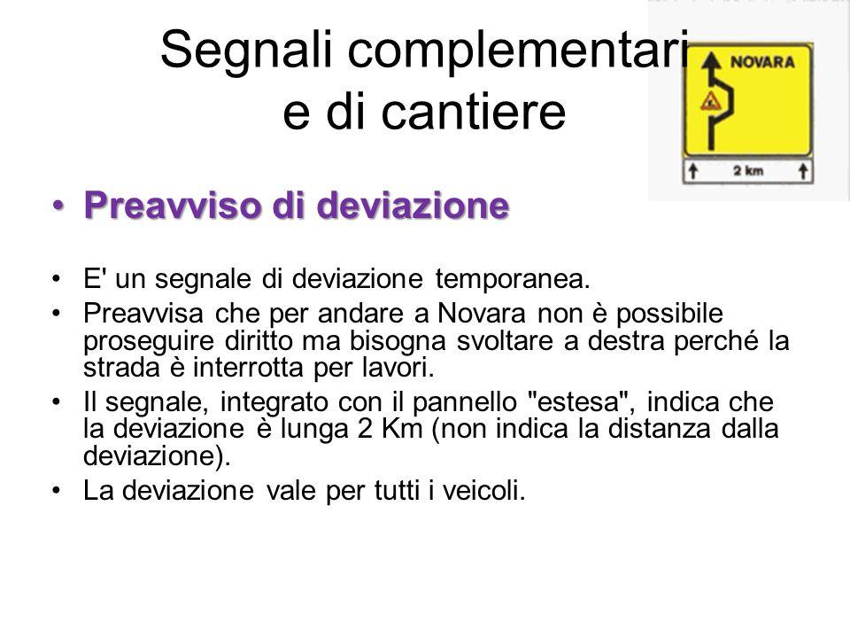 Segnali complementari e di cantiere Preavviso di deviazionePreavviso di deviazione E' un segnale di deviazione temporanea. Preavvisa che per andare a