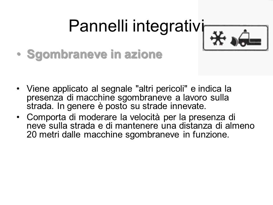 Pannelli integrativi Sgombraneve in azioneSgombraneve in azione Viene applicato al segnale