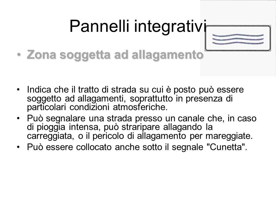 Pannelli integrativi Zona soggetta ad allagamentoZona soggetta ad allagamento Indica che il tratto di strada su cui è posto può essere soggetto ad all