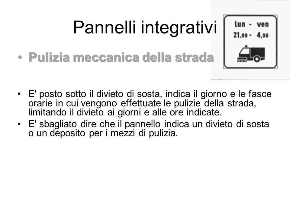 Pannelli integrativi Pulizia meccanica della stradaPulizia meccanica della strada E' posto sotto il divieto di sosta, indica il giorno e le fasce orar
