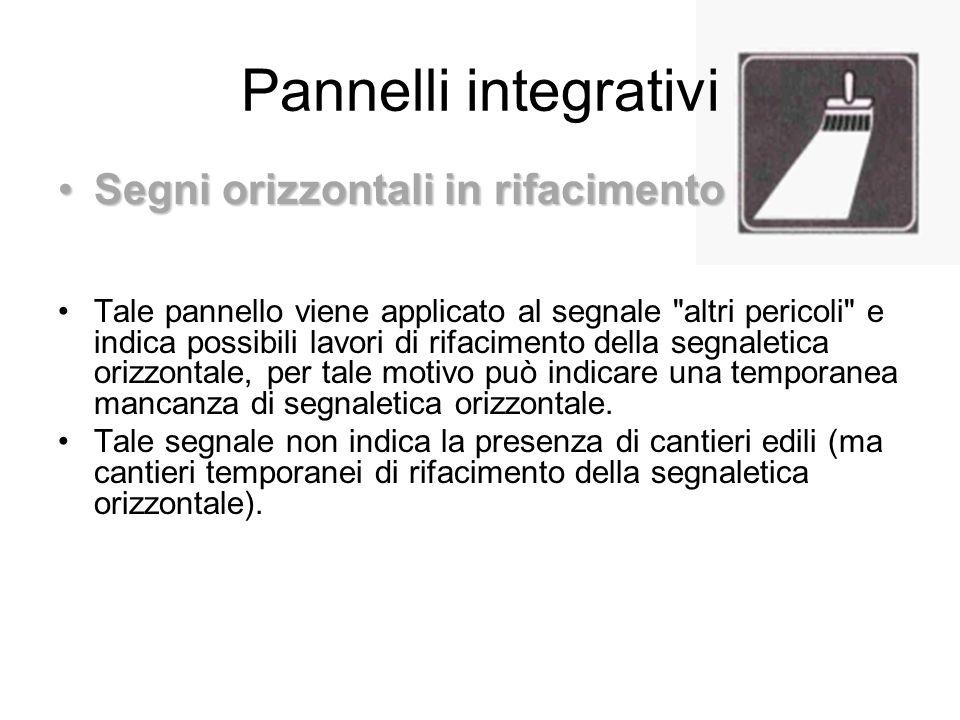 Pannelli integrativi Segni orizzontali in rifacimentoSegni orizzontali in rifacimento Tale pannello viene applicato al segnale