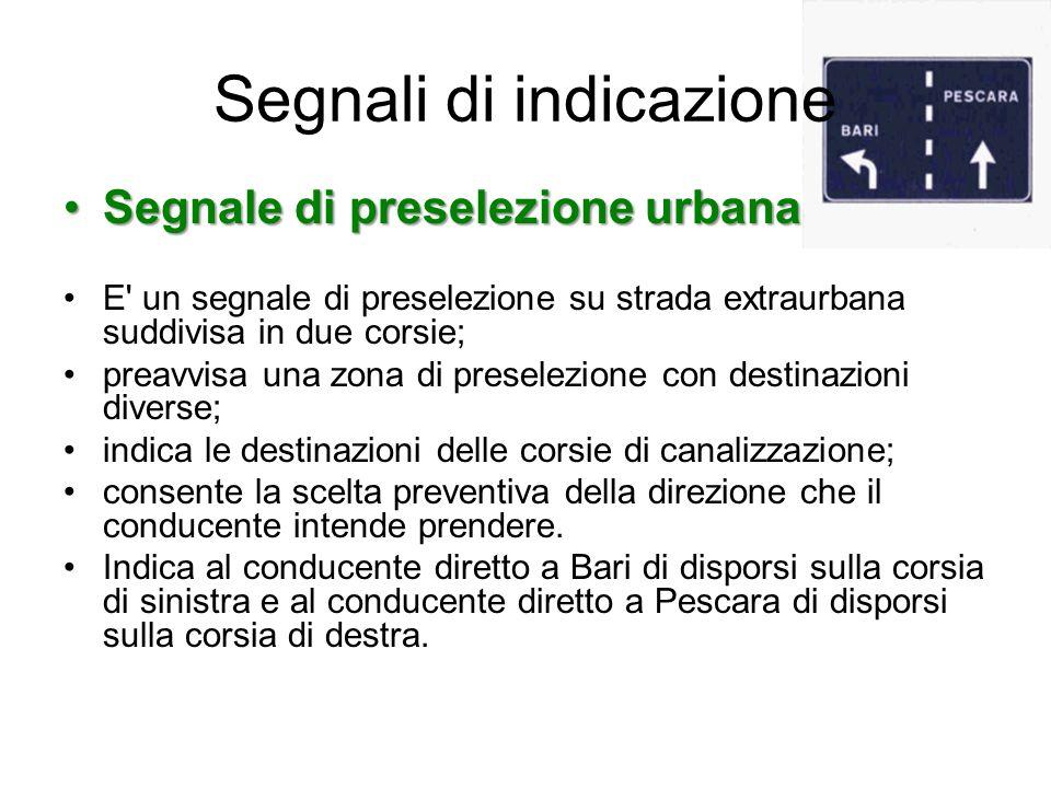 Segnali di indicazione Segnale di preselezione urbanaSegnale di preselezione urbana E' un segnale di preselezione su strada extraurbana suddivisa in d
