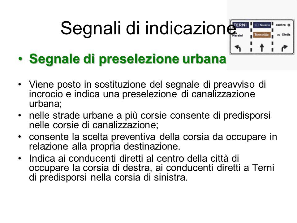 Segnali di indicazione Segnale di preselezione urbanaSegnale di preselezione urbana Viene posto in sostituzione del segnale di preavviso di incrocio e