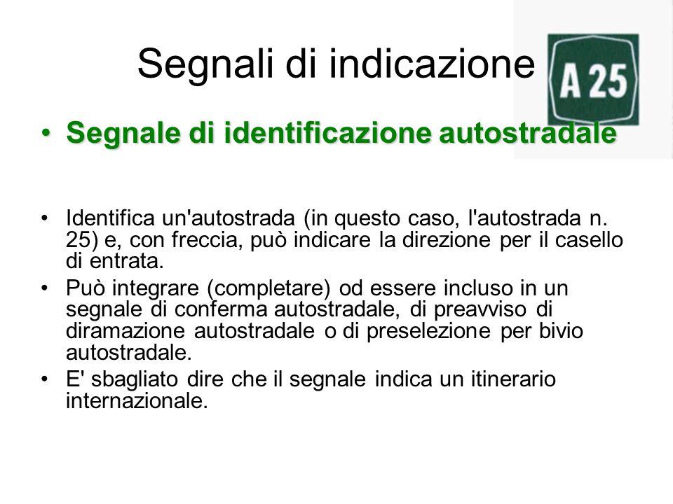 Segnali di indicazione Segnale di identificazione autostradaleSegnale di identificazione autostradale Identifica un'autostrada (in questo caso, l'auto