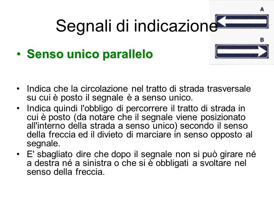 Senso unico paralleloSenso unico parallelo Indica che la circolazione nel tratto di strada trasversale su cui è posto il segnale è a senso unico. Indi