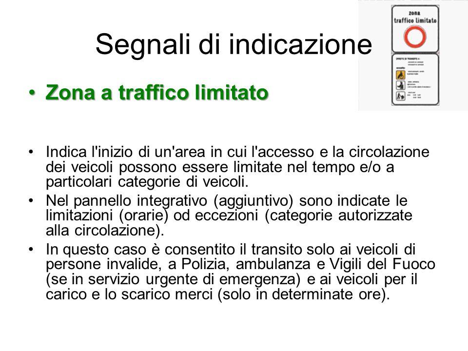 Segnali di indicazione Zona a traffico limitatoZona a traffico limitato Indica l'inizio di un'area in cui l'accesso e la circolazione dei veicoli poss