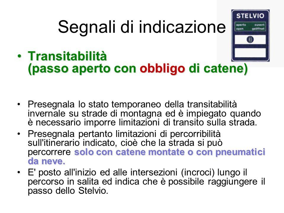 Segnali di indicazione Transitabilità (passo aperto con obbligo di catene)Transitabilità (passo aperto con obbligo di catene) Presegnala lo stato temp