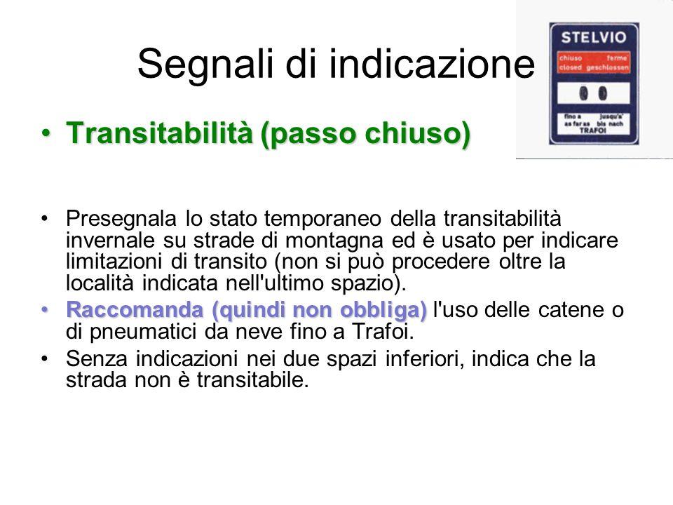 Segnali di indicazione Transitabilità (passo chiuso)Transitabilità (passo chiuso) Presegnala lo stato temporaneo della transitabilità invernale su str