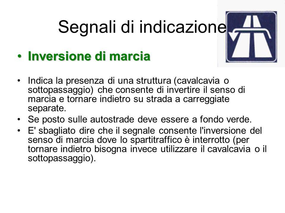 Segnali di indicazione Inversione di marciaInversione di marcia Indica la presenza di una struttura (cavalcavia o sottopassaggio) che consente di inve