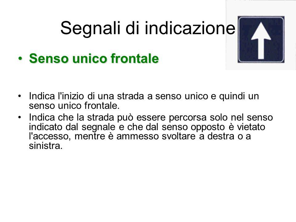 Segnali di indicazione Senso unico frontaleSenso unico frontale Indica l'inizio di una strada a senso unico e quindi un senso unico frontale. Indica c