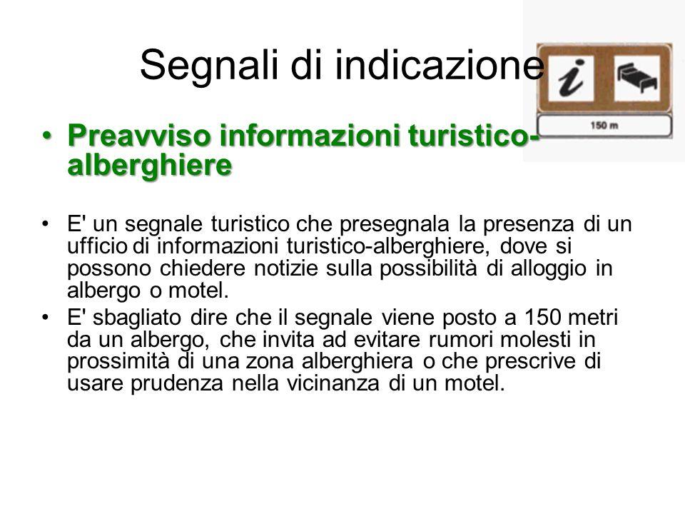 Segnali di indicazione Preavviso informazioni turistico- alberghierePreavviso informazioni turistico- alberghiere E' un segnale turistico che presegna