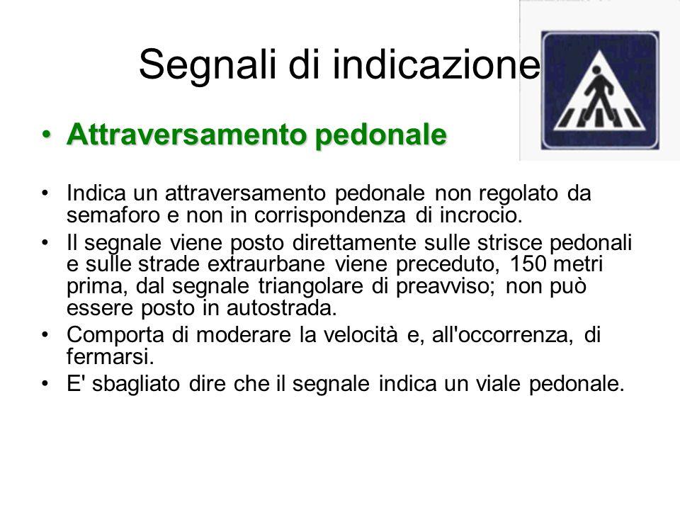 Segnali di indicazione Attraversamento pedonaleAttraversamento pedonale Indica un attraversamento pedonale non regolato da semaforo e non in corrispon