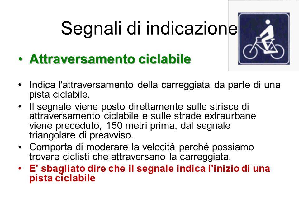 Segnali di indicazione Attraversamento ciclabileAttraversamento ciclabile Indica l'attraversamento della carreggiata da parte di una pista ciclabile.