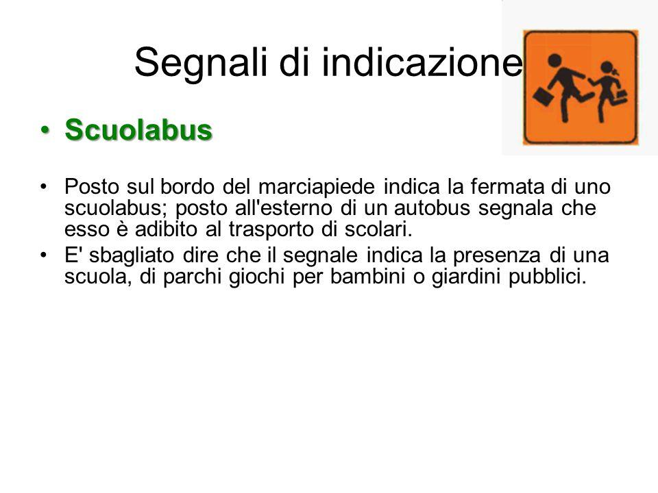 Segnali di indicazione ScuolabusScuolabus Posto sul bordo del marciapiede indica la fermata di uno scuolabus; posto all'esterno di un autobus segnala