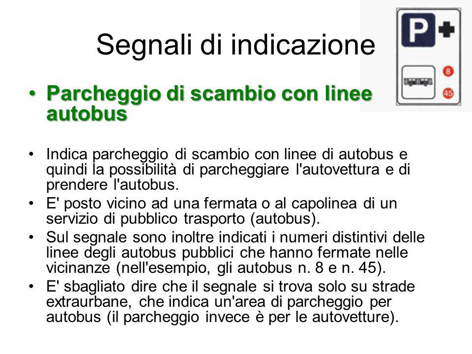 Segnali di indicazione Parcheggio di scambio con linee autobusParcheggio di scambio con linee autobus Indica parcheggio di scambio con linee di autobu