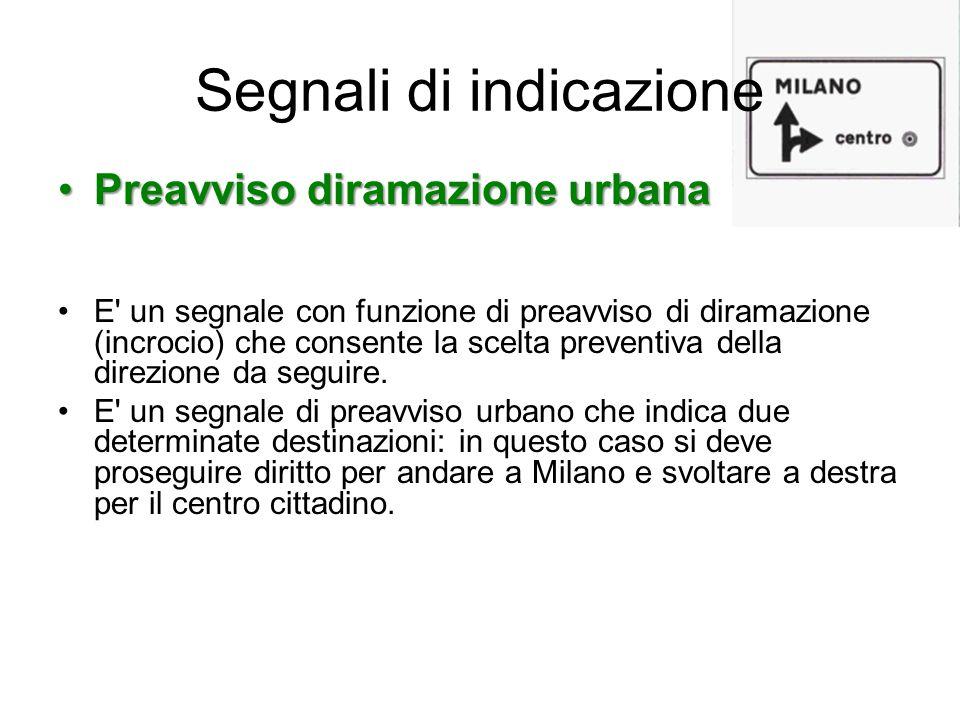 Segnali di indicazione Preavviso diramazione urbanaPreavviso diramazione urbana E' un segnale con funzione di preavviso di diramazione (incrocio) che