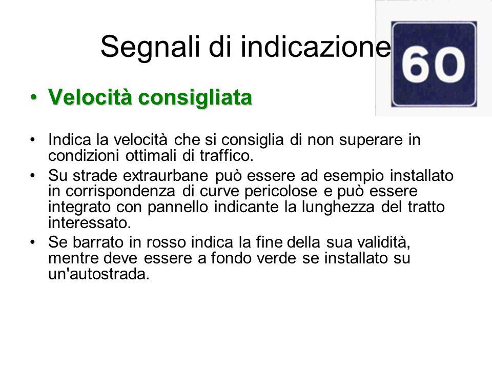 Segnali di indicazione Velocità consigliataVelocità consigliata Indica la velocità che si consiglia di non superare in condizioni ottimali di traffico