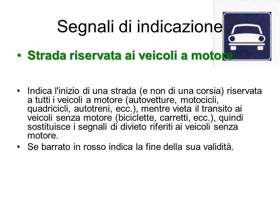 Segnali di indicazione Strada riservata ai veicoli a motoreStrada riservata ai veicoli a motore Indica l'inizio di una strada (e non di una corsia) ri