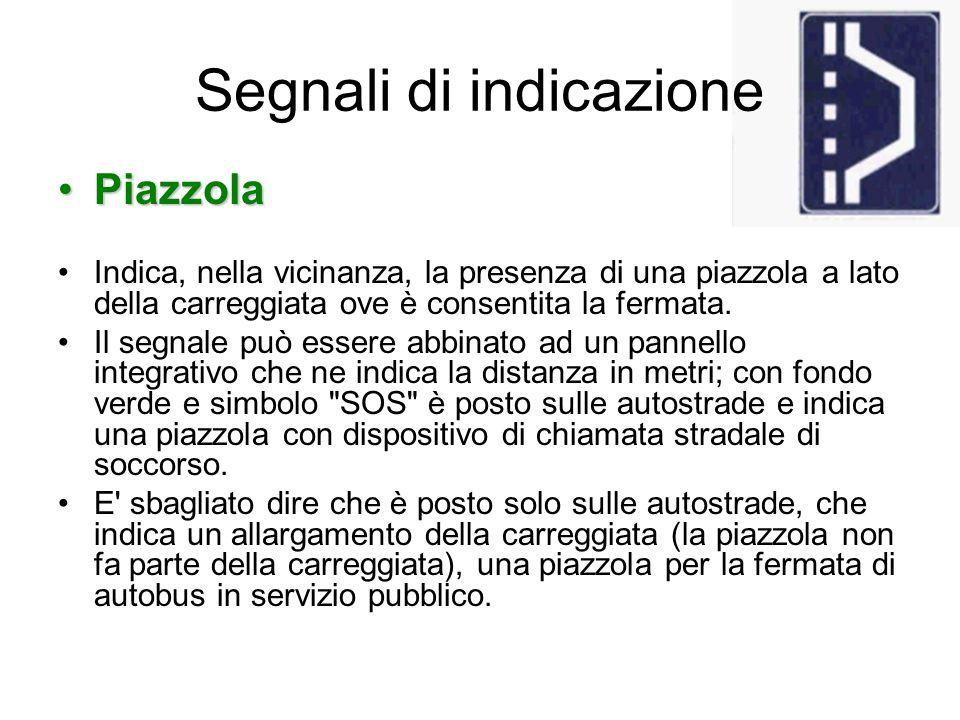 Segnali di indicazione PiazzolaPiazzola Indica, nella vicinanza, la presenza di una piazzola a lato della carreggiata ove è consentita la fermata. Il