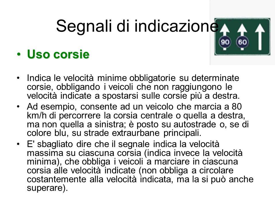 Segnali di indicazione Uso corsieUso corsie Indica le velocità minime obbligatorie su determinate corsie, obbligando i veicoli che non raggiungono le