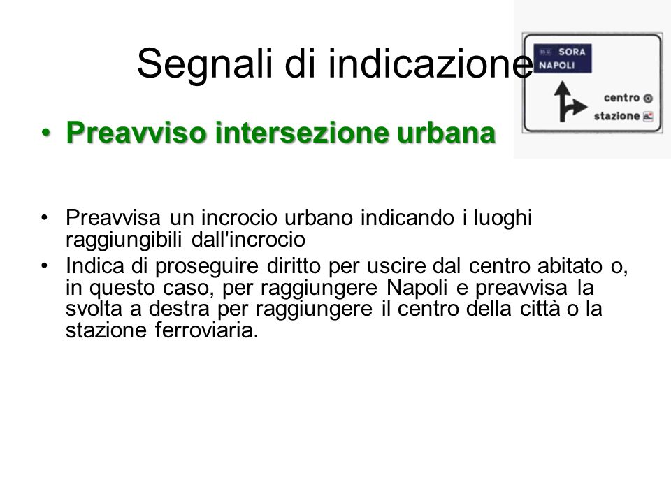 Segnali di indicazione Preavviso intersezione urbanaPreavviso intersezione urbana Preavvisa un incrocio urbano indicando i luoghi raggiungibili dall'i