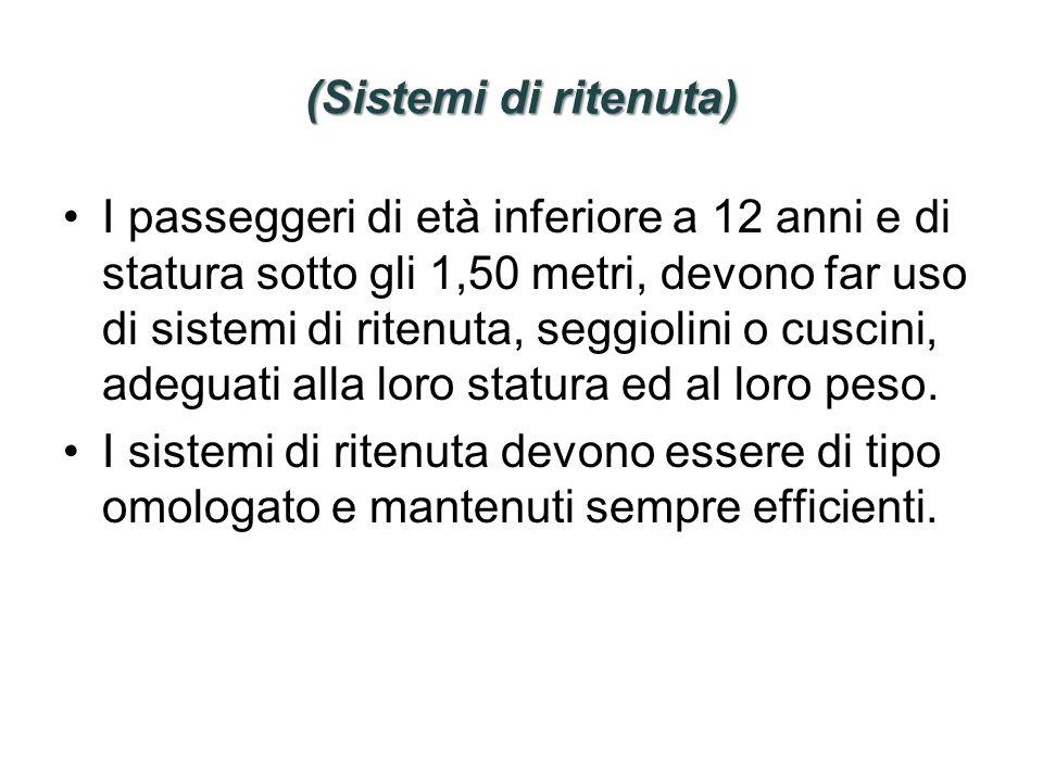 (Sistemi di ritenuta) I passeggeri di età inferiore a 12 anni e di statura sotto gli 1,50 metri, devono far uso di sistemi di ritenuta, seggiolini o c
