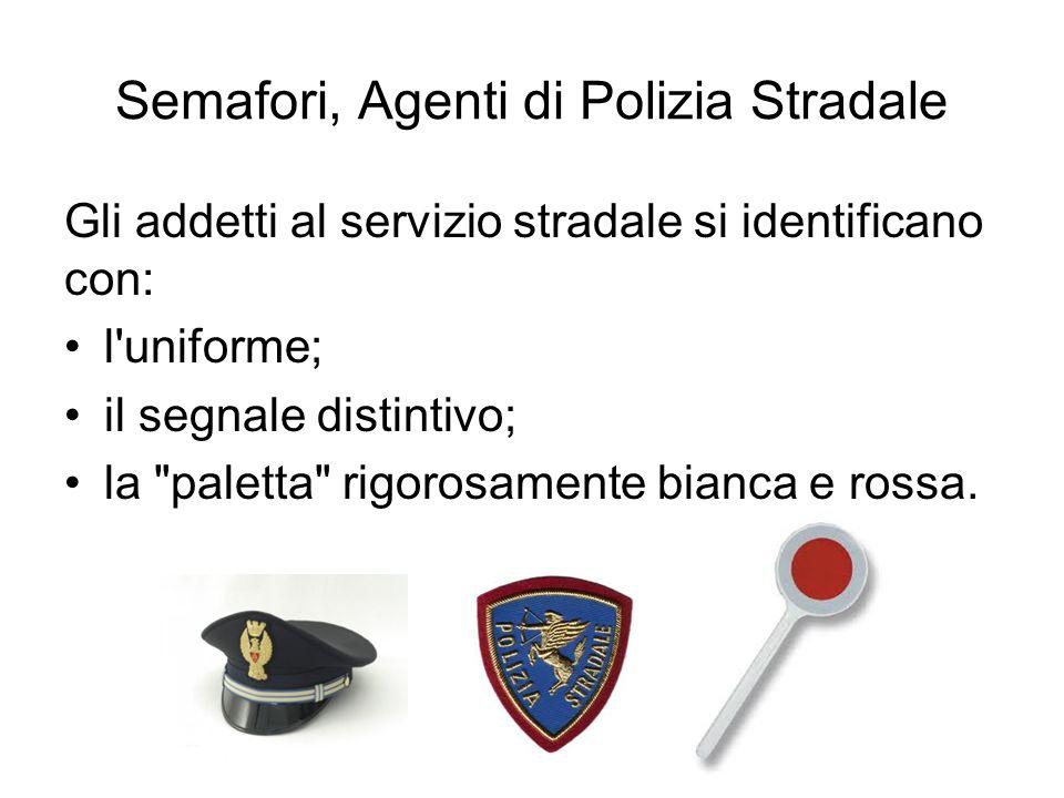 Semafori, Agenti di Polizia Stradale Gli addetti al servizio stradale si identificano con: l'uniforme; il segnale distintivo; la