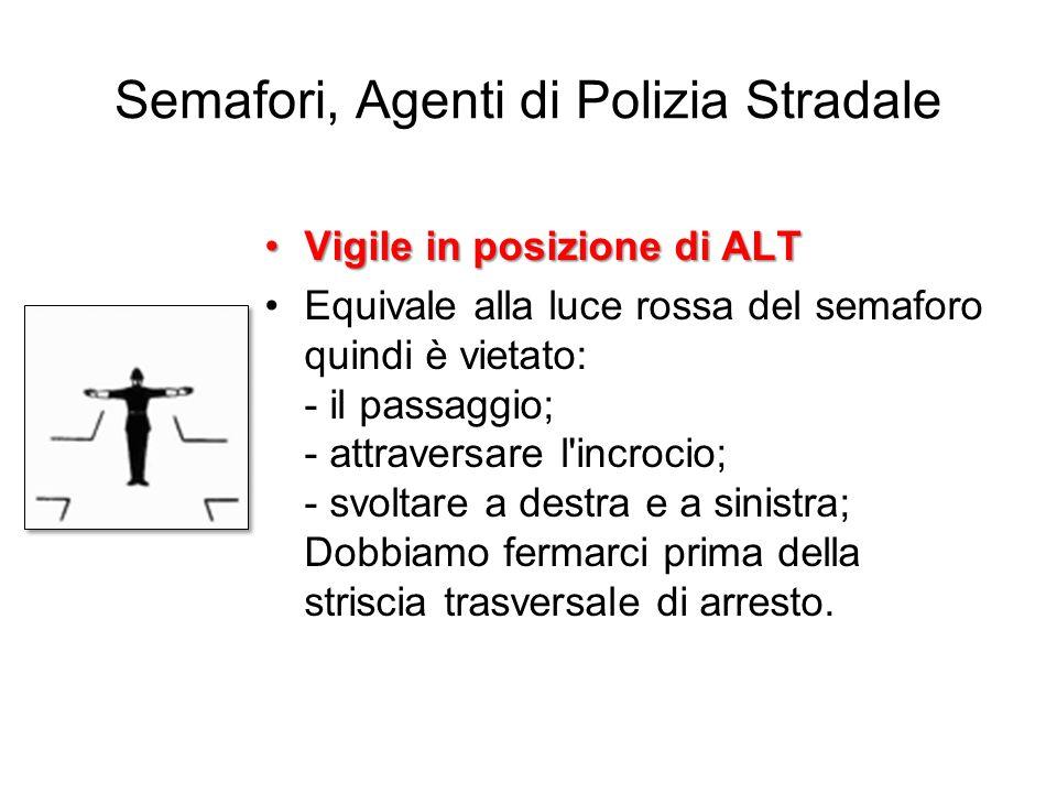 Semafori, Agenti di Polizia Stradale Vigile in posizione di ALTVigile in posizione di ALT Equivale alla luce rossa del semaforo quindi è vietato: - il