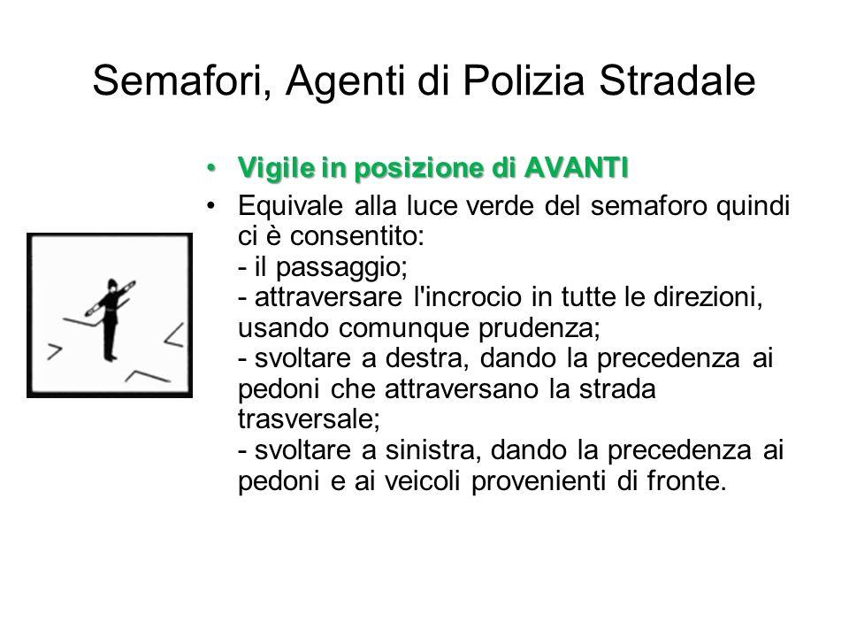Semafori, Agenti di Polizia Stradale Vigile in posizione di AVANTIVigile in posizione di AVANTI Equivale alla luce verde del semaforo quindi ci è cons