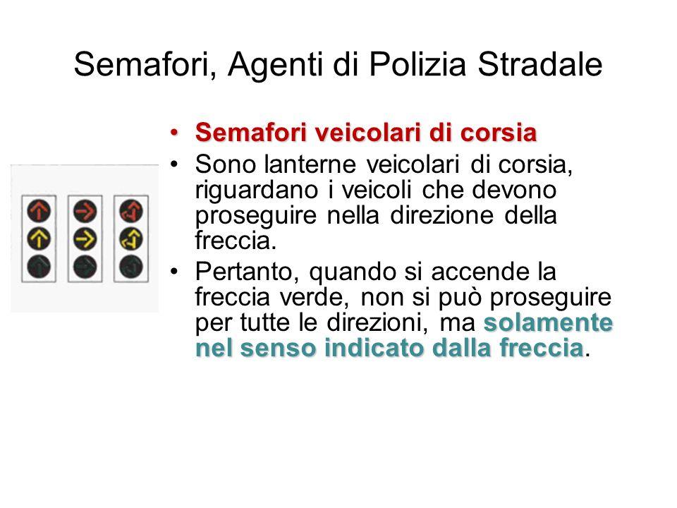 Semafori, Agenti di Polizia Stradale Semafori veicolari di corsiaSemafori veicolari di corsia Sono lanterne veicolari di corsia, riguardano i veicoli