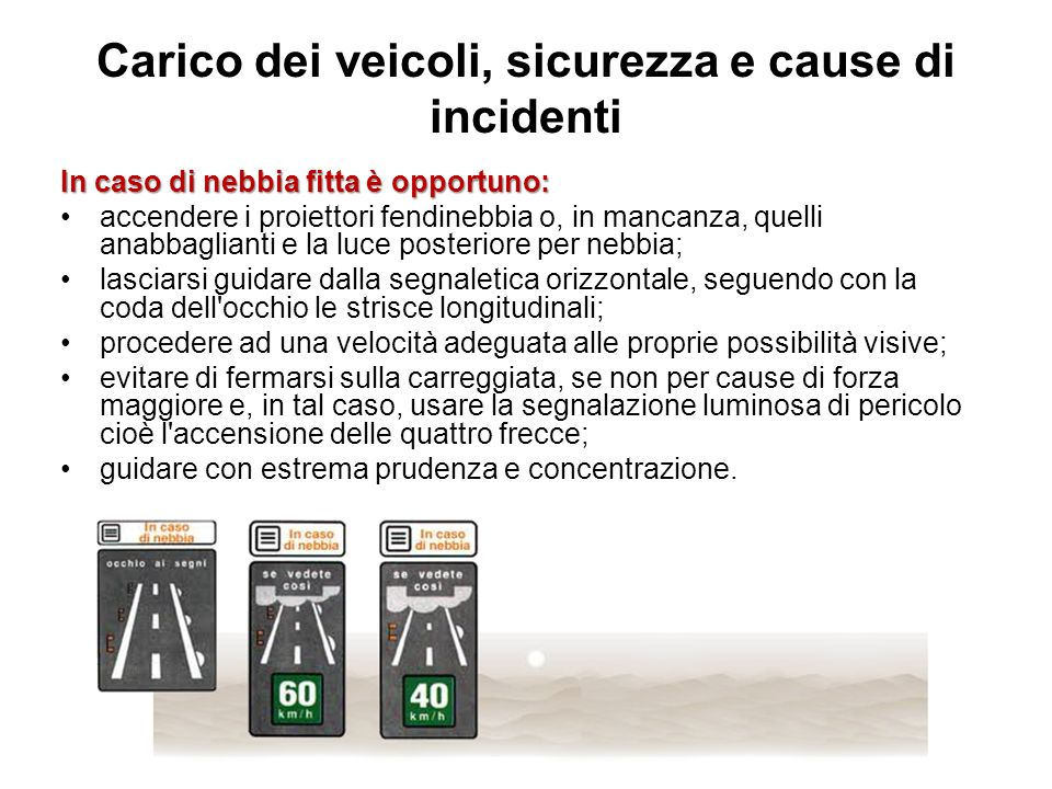 Carico dei veicoli, sicurezza e cause di incidenti In caso di nebbia fitta è opportuno: accendere i proiettori fendinebbia o, in mancanza, quelli anab