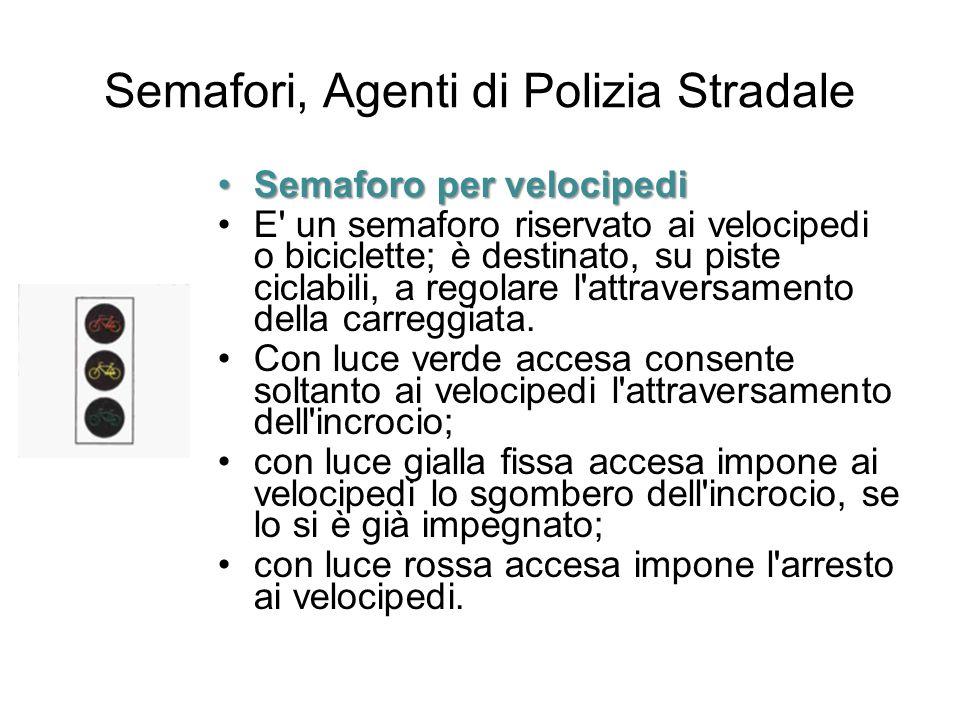 Semafori, Agenti di Polizia Stradale Semaforo per velocipediSemaforo per velocipedi E' un semaforo riservato ai velocipedi o biciclette; è destinato,