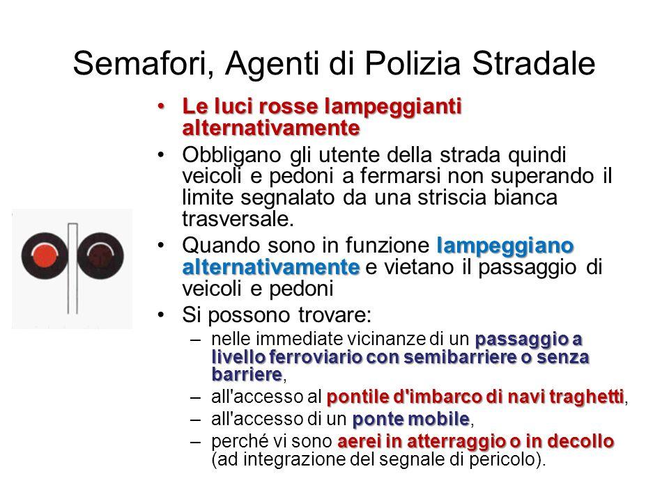 Semafori, Agenti di Polizia Stradale Le luci rosse lampeggianti alternativamenteLe luci rosse lampeggianti alternativamente Obbligano gli utente della